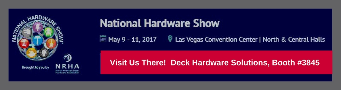 Visit Us, Deck Hardware Solutions at Booth #